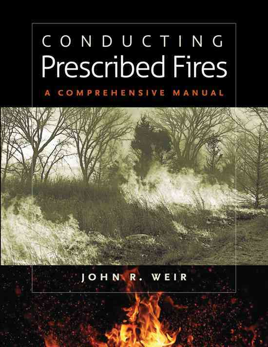 Conducting Prescribed Fires By Weir, John R.